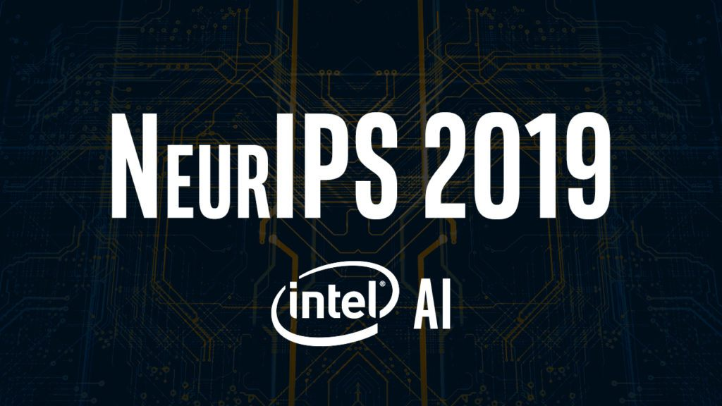 Intel AI at NeurIPS 2019: December 8 - 14, 2019 in Vancouver, B.C.