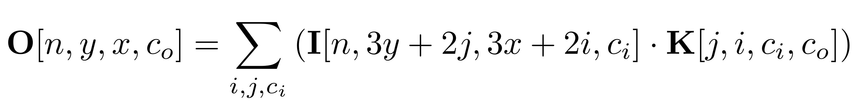 The convolution formula O[n, y, x, c_o] = sum_{i, j, c_i} (I[n, 3y + 2j, 3x + 2i, c_i] * K[j, i, c_i, c_o])