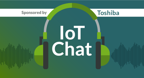 IoT Dev Chat | Sponsored by Toshiba