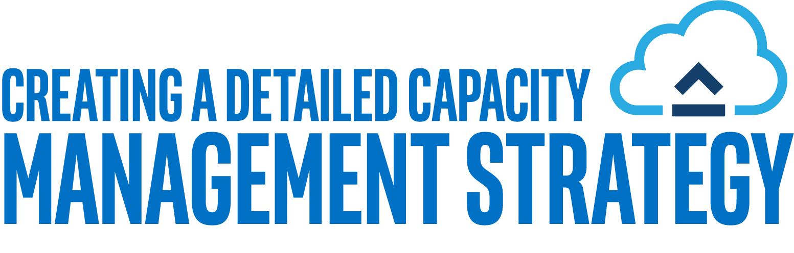 Creating A Detailed Capacity Management Strategy