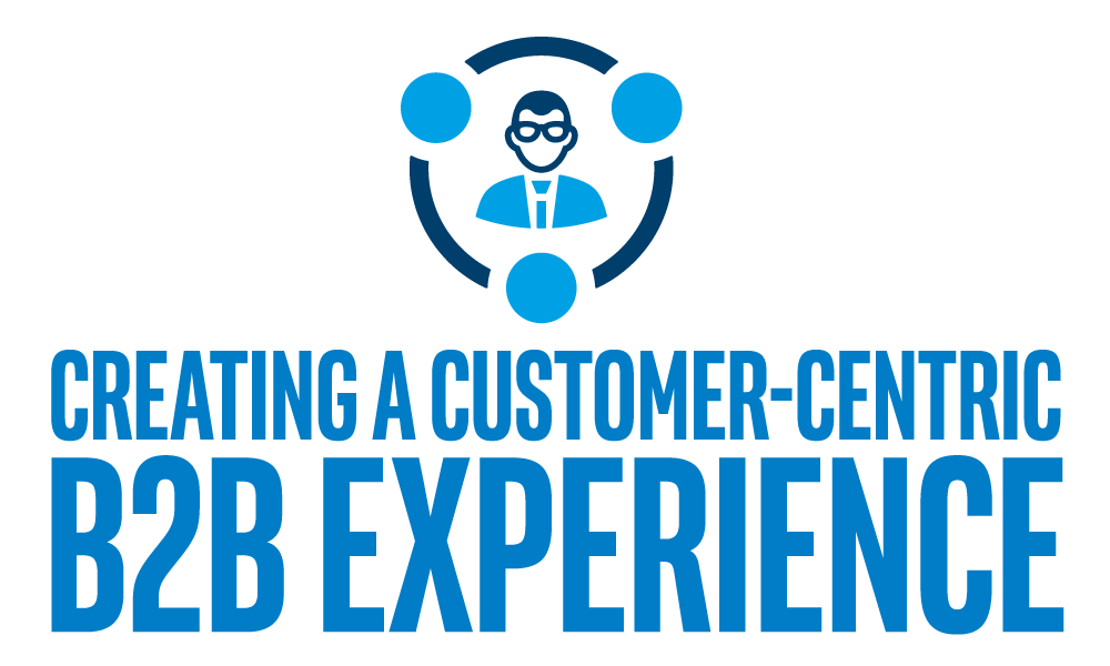 Creating a Customer-Centric B2B Experience