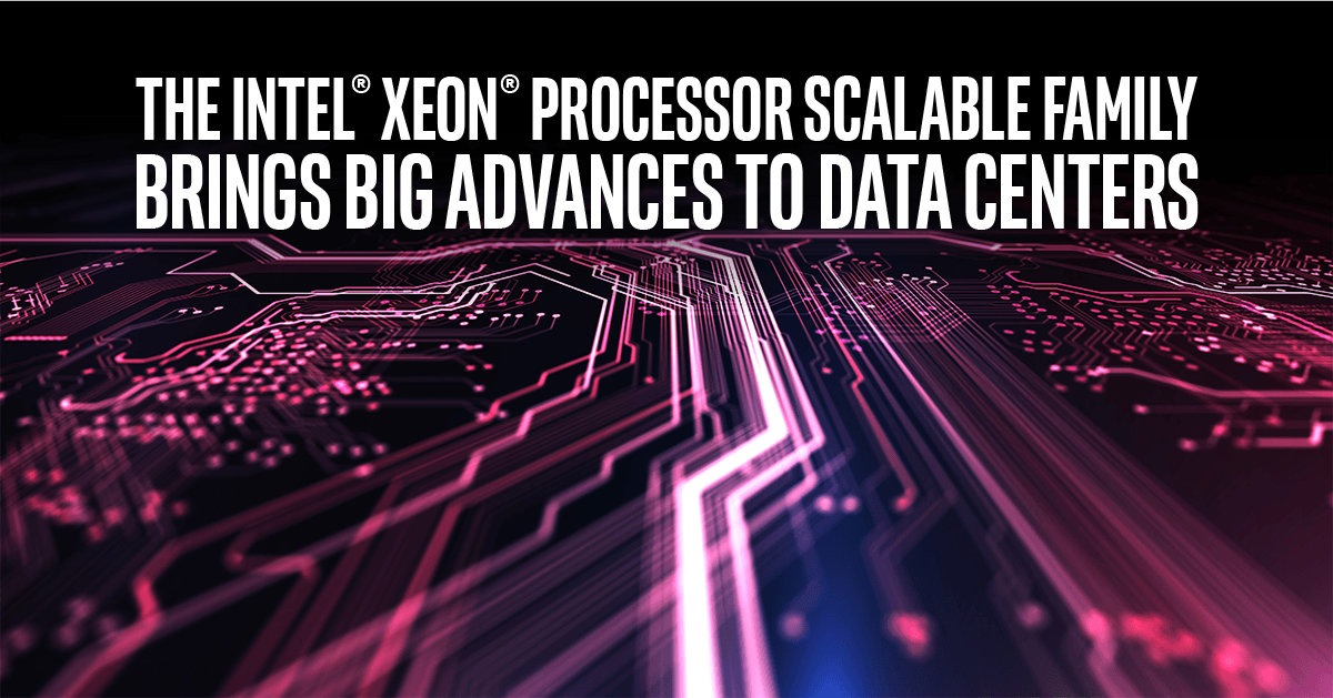 Intel Xeon Scalable Processors provide enhanced performance and agility to data centers