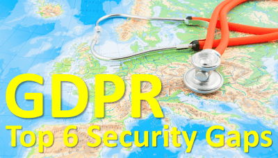 GDPR top 6 security gaps in healthcare security