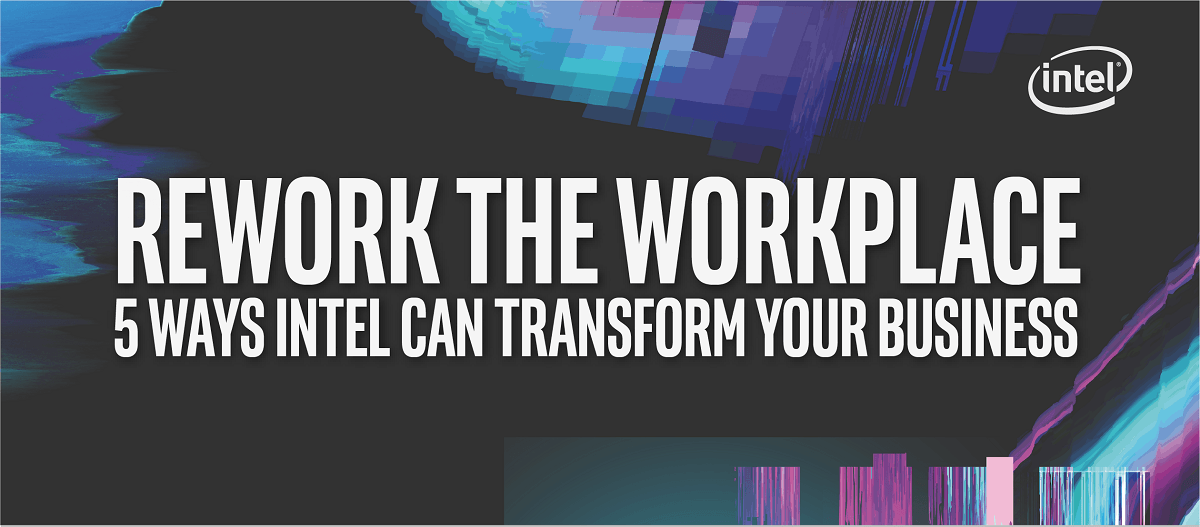 Rework the workplace - 5 ways Intel can transform your business