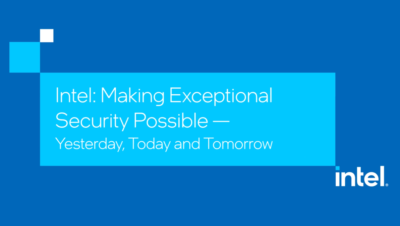 Intel Making Exceptional Security Possible - Yesterday, Today and Tomorrow